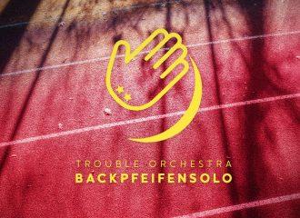 Trouble Orchestra Backpfeifensolo EP