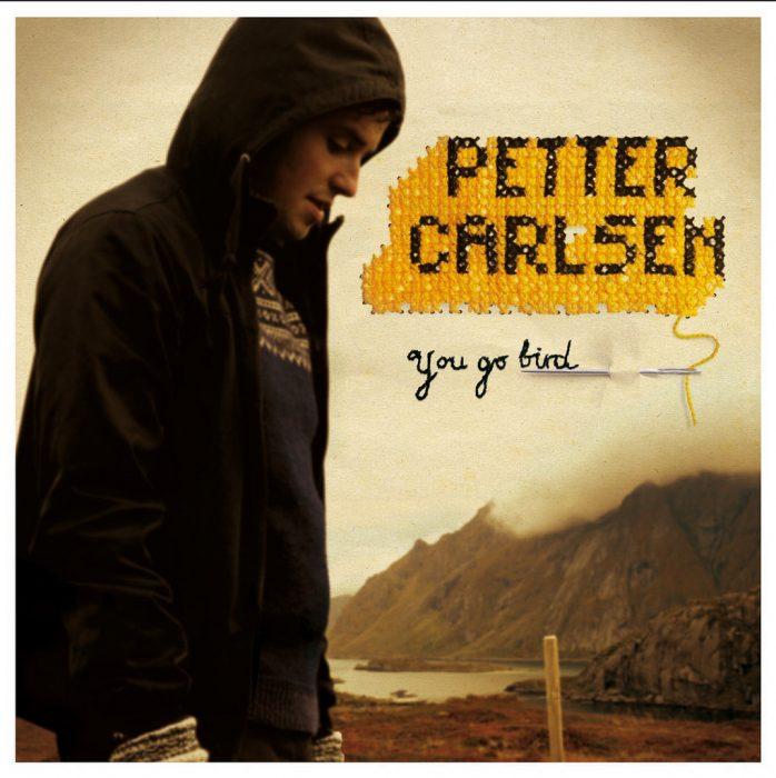 PETTER CARLSEN_You Go Bird_