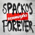 schmutzki spackos forever