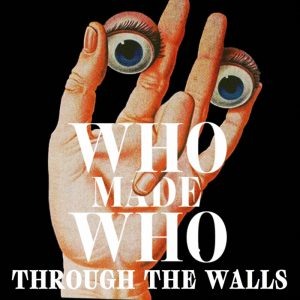 whomadewho through the walls