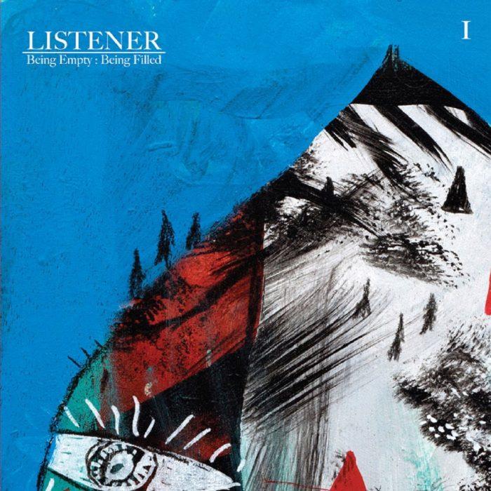 Listener - Being Empty Being Filled