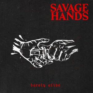 Savage Hands Barely Alive
